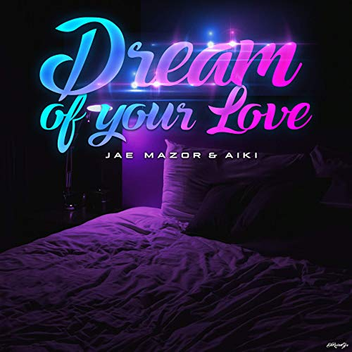 Dream of Your Love by Jae Mazor & Aiki