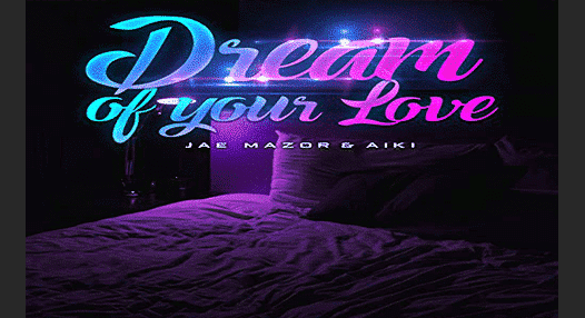 Dream of Your Love by Jae Mazor & Aiki