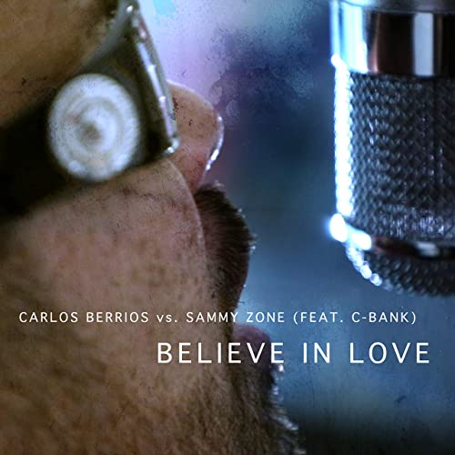 Believe in Love by Carlos Berrios and Sammy Zone (feat. C-Bank)